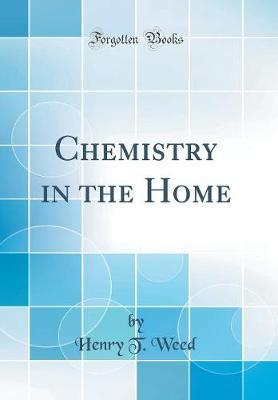 Chemistry in the Home (Classic Reprint) by Henry T Weed