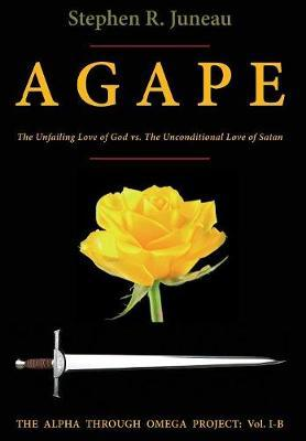 AGAPE - Part B by Stephen R Juneau