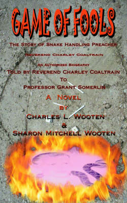 Game of Fools: The Story of Snake Handling Preacher Reverend Charley Coaltrain by Charles L. Wooten image