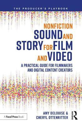 Nonfiction Sound and Story for Film and Video by Amy Delouise