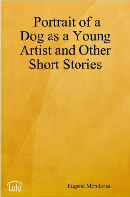 Portrait of a Dog as a Young Artist and Other Short Stories by Eugene, Mendonsa image