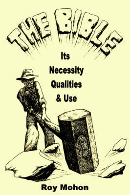The Bible, Its Necessity, Qualities and Use by Roy Mohon image