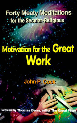 Motivation for the Great Work by John P. Cock