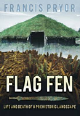 Flag Fen by Francis Pryor image