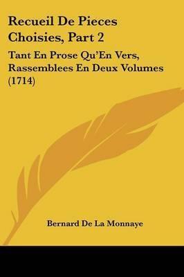 Recueil De Pieces Choisies, Part 2: Tant En Prose Qu'En Vers, Rassemblees En Deux Volumes (1714) by Bernard De La Monnaye