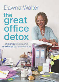 The Great Office Detox: Minimize Stress and Maximize Job Satisfaction by Dawna Walter image
