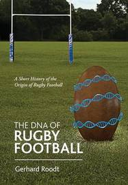 The DNA of Rugby Football by Gerhard Roodt