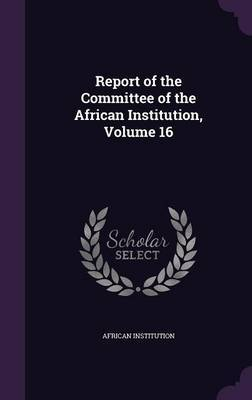 Report of the Committee of the African Institution, Volume 16 by African Institution image