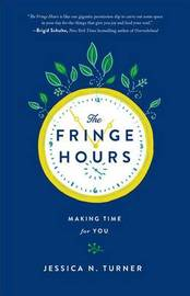 The Fringe Hours by Jessica N Turner