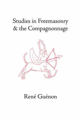 Studies in Freemasonry and the Compagnonnage by Rene Guenon