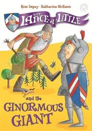 Sir Lance-a-Little and the Ginormous Giant by Rose Impey