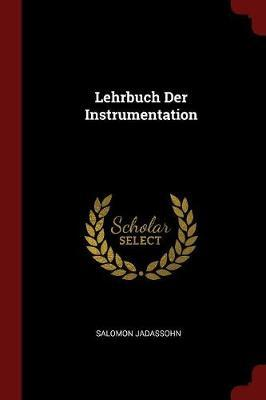 Lehrbuch Der Instrumentation by Salomon Jadassohn