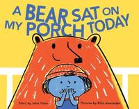 A Bear Sat on My Porch Today by Jane Yolen