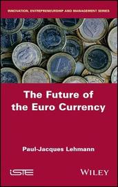 The Future of the Euro Currency by Paul-Jacques Lehmann