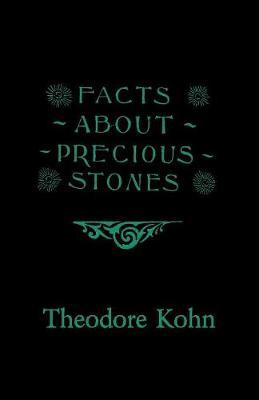 Facts About Precious Stones by Theodore Kohn