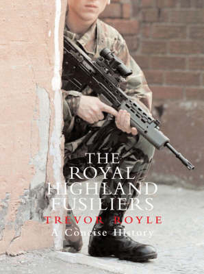 The Royal Highland FusiliersA Concise History by Trevor Royle image