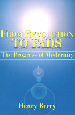From Revolution to Fads: The Progress of Modernity by Henry Berry image
