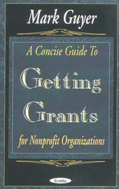 A Concise Guide to Getting Grants for Nonprofit Organizations by Mark Guyer image