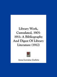 Library Work, Cumulated, 1905-1911: A Bibliography and Digest of Library Literature (1912) image