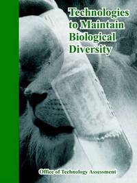 Technologies to Maintain Biological Diversity by Office of Technology Assessment
