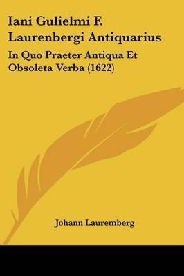 Iani Gulielmi F. Laurenbergi Antiquarius: In Quo Praeter Antiqua Et Obsoleta Verba (1622) by Johann Lauremberg