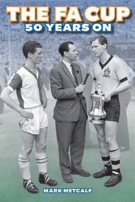 The FA Cup 50 Years on by Mark Metcalf