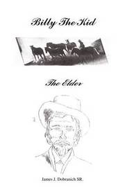 Billy the Kid - the Elder by James J. Dobranich