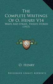 The Complete Writings of O. Henry V14: Waifs and Strays, Twelve Stories (1917) by Henry O.
