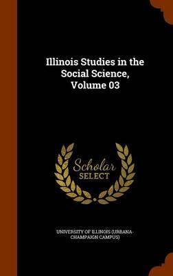 Illinois Studies in the Social Science, Volume 03