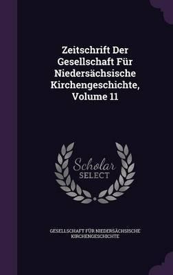 Zeitschrift Der Gesellschaft Fur Niedersachsische Kirchengeschichte, Volume 11