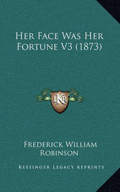 Her Face Was Her Fortune V3 (1873) by Frederick William Robinson