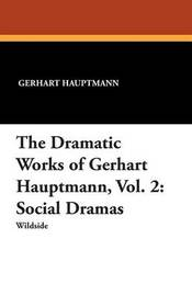 The Dramatic Works of Gerhart Hauptmann, Vol. 2 by Gerhart Hauptmann