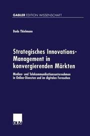 Strategisches Innovations-Management in Konvergierenden Markten by Bodo Thielmann
