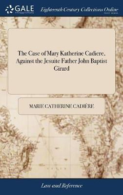 The Case of Mary Katherine Cadiere, Against the Jesuite Father John Baptist Girard by Marie Catherine Cadiere image