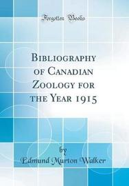 Bibliography of Canadian Zoology for the Year 1915 (Classic Reprint) by Edmund Murton Walker image