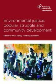 Environmental justice, popular struggle and community development by Anne Harley