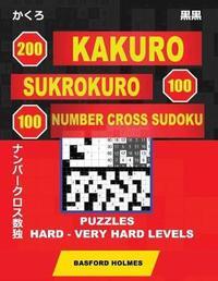 200 Kakuro - Sukrokuro 100 - 100 Number Cross Sudoku. Puzzles Hard - Very Hard Levels by Basford Holmes