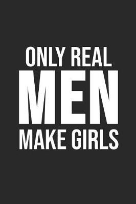 Only Real Men Make Girls by Twins Publishing image
