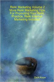 Reiki Marketing Volume 2 by Zach Keyer