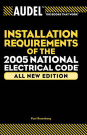 Audel Installation Requirements of the 2005 National Electrical Code by Paul Rosenberg