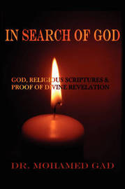 In Search of God: God and Religious Scriptures: Seeking Proof of Divine Revelation by Dr. Mohamed Gad image