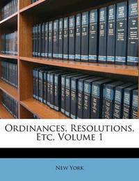 Ordinances, Resolutions, Etc, Volume 1 by New York
