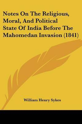 Notes On The Religious, Moral, And Political State Of India Before The Mahomedan Invasion (1841) by William Henry Sykes image
