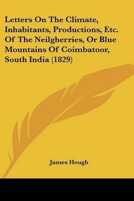 Letters On The Climate, Inhabitants, Productions, Etc. Of The Neilgherries, Or Blue Mountains Of Coimbatoor, South India (1829) by James Hough image
