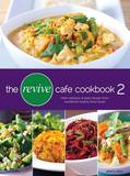 The Revive Cafe Cookbook 2: More Delicious and Easy Recipes from Auckland's Healthy Food Haven by Jeremy Dixon