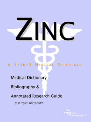Zinc - A Medical Dictionary, Bibliography, and Annotated Research Guide to Internet References by ICON Health Publications