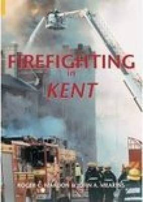Firefighting in Kent by Roger C. Mardon image
