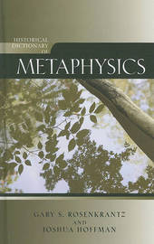 Historical Dictionary of Metaphysics by Gary S. Rosenkrantz