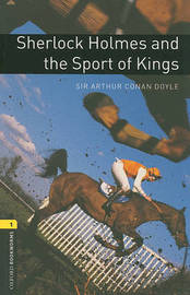 Oxford Bookworms Library: Level 1:: Sherlock Holmes and the Sport of Kings by Arthur Conan Doyle