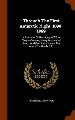 Through the First Antarctic Night, 1898-1899 by Frederick Albert Cook